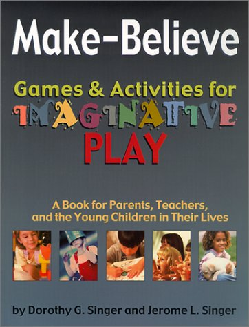 Make-Believe Games Activities for Imaginative Play: A Book for Parents, Teachers, and the Young Children in Their Lives 9781557987174