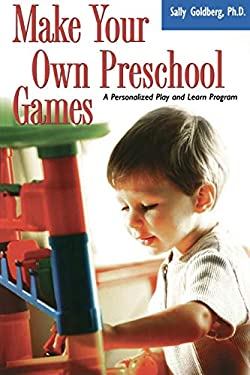 Make Your Own Preschool Games: A Personalized Play and Learn Program 9781555613440