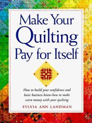 Make Your Quilting Pay for Itself 9781558704466
