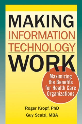 Making Information Technology Work: Maximizing the Benefits for Health Care Organizations 9781556483493