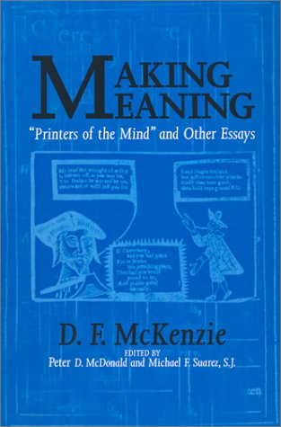Making Meaning: Printers of the Mind and Other Essays 9781558493360