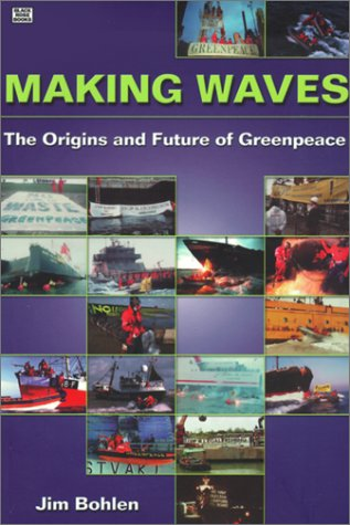 Making Waves: The Origins and Future of Greenpeace 9781551641669