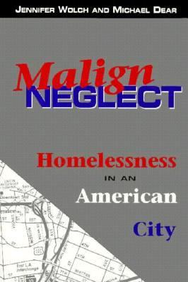 Malign Neglect: Homelessness in an American City 9781555425647