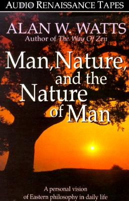 Man, Nature and the Nature of Man: A Personal Vision of Eastern Philosophy in Daily Life 9781559271219