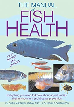 The Manual of Fish Health: Everything You Need to Know about Aquarium Fish, Their Environment and Disease Prevention 9781554076918