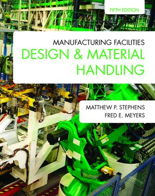 Manufacturing Facilities Design & Material Handling (Fifth Edition) 9781557536501
