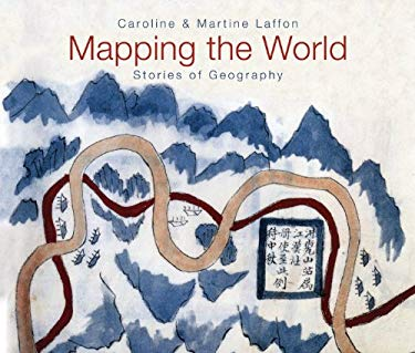 Mapping the World: Stories of Geography 9781554077816
