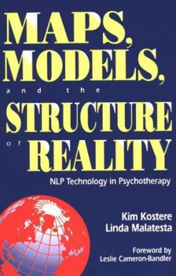 Maps, Models, and the Structure of Reality: Nlp Technology in Psychotherapy 9781555520076