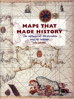 Maps That Made History: The Influential, the Eccentric and the Sublime 9781550025620