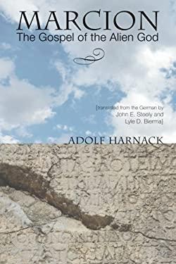 Marcion: The Gospel of the Alien God 9781556357039