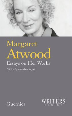 Margaret Atwood: Essays on Her Works 9781550712674