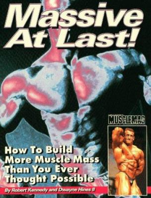 Massive at Last: How to Build More Muscle Mass Than You Ever Thought Possible
