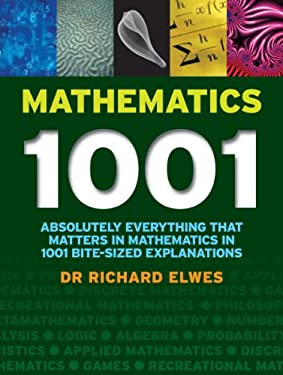 Mathematics 1001: Absolutely Everything That Matters in Mathematics in 1001 Bite-Sized Explanations 9781554077199