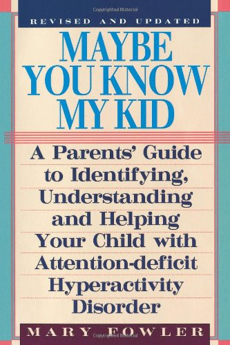 Maybe You Know My Kid: A Parent's Guide to Helping Your Child with Attention-Deficit Hyperactivity Disorder 9781559724906
