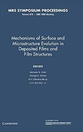 Mechanisms of Surface and Microstructure Evolution in Deposited Films and Film Structures: Volume 672 -  Sanchez Jr, John