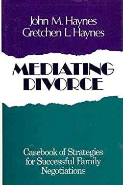 Mediating Divorce: Casebook of Strategies for Successful Family Negotiations 9781555421816