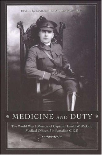 Medicine and Duty: The World War I Memoir of Captain Harold W. McGill, Medical Officer, 31st Batallion C.E.F. 9781552381939