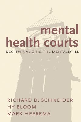 Mental Health Courts: Decriminalizing the Mentally Ill 9781552211205