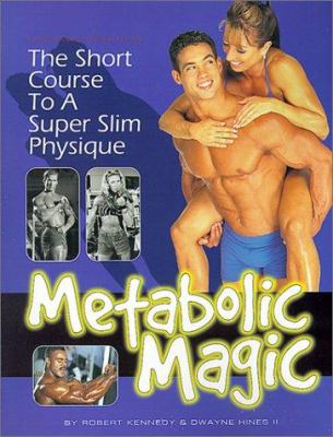 Metabolic Magic: The Short Course to a Super Slim Physique 9781552100233