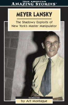 Meyer Lansky: The Shadowy Exploits of New York's Master Manipulator 9781552651001