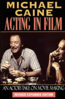 Michael Caine - Acting in Film: An Actor's Take on Movie Making 9781557832771