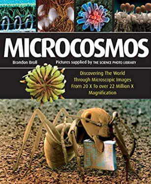 Microcosmos: Discovering the World Through Microscopic Images from 20 X to Over 22 Million X Magnification 9781554077144