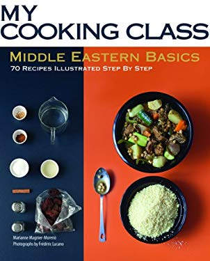 Middle Eastern Basics: 70 Recipes Illustrated Step by Step 9781554077595