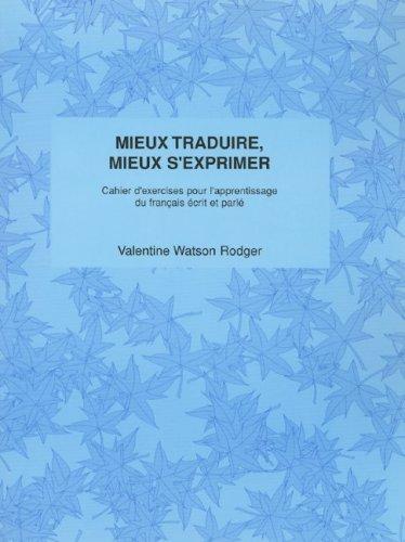 Mieux Traduire, Mieux S'Exprimer: Cahier D'Exercices Pour L'Apprentissage Du Francais Ecrit Et Parle 9781551301341