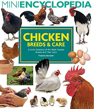 Mini Encyclopedia of Chicken Breeds & Care: A Color Directory of the Most Popular Breeds and Their Care 9781554074730