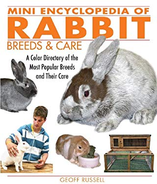Mini Encyclopedia of Rabbit Breeds & Care: A Color Directory of the Most Popular Breeds and Their Care 9781554074747