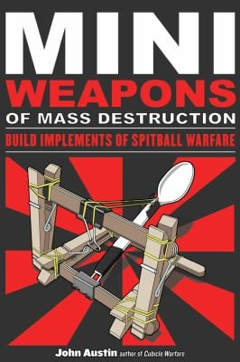 Mini Weapons of Mass Destruction: Build Implements of Spitball Warfare 9781556529535