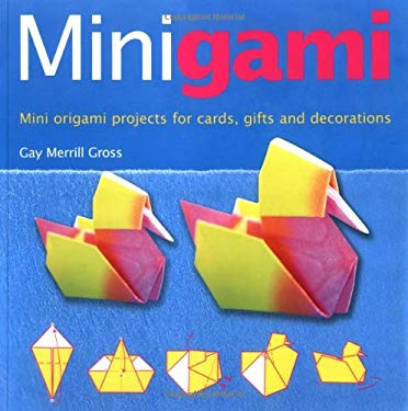 Minigami: Mini Origami Projects for Cards, Gifts and Decorations 9781554070916