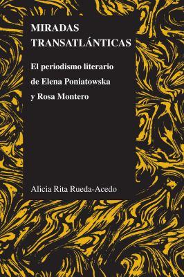 Miradas Transatlanticas: El Periodismo Literario de Elena Poniatowska y Rosa Montero 9781557536266