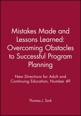Mistakes Made and Lessons Learned: Overcoming Obstacles to Successful Program Planning: New Directions for Adult and Continuing Education 9781555427832