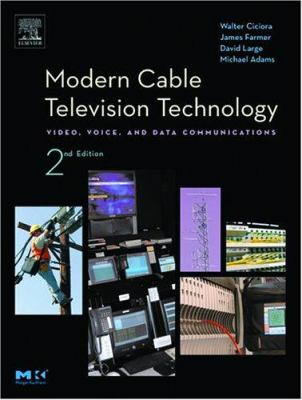 Modern Cable Television Technology: Video, Voice, and Data Communications 9781558608283