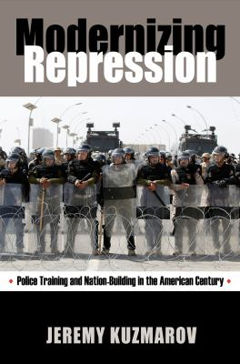 Modernizing Repression: Police Training and Nation Building in the American Century 9781558499171