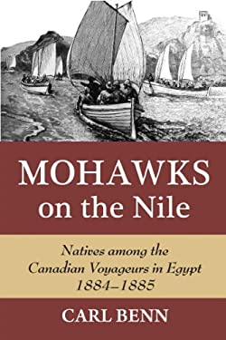 Mohawks on the Nile: Natives Among the Canadian Voyageurs in Egypt, 1884-1885 9781550028676