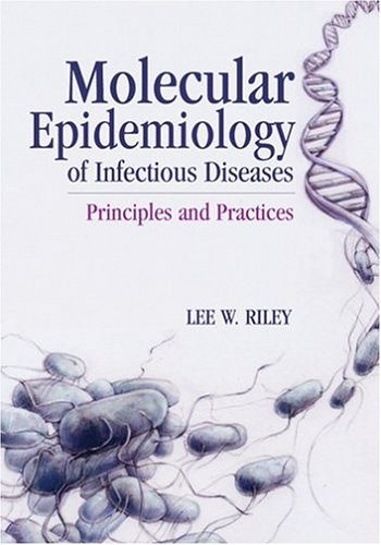 Molecular Epidemiology of Infectious Diseases: Principles and Practices 9781555812683