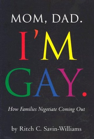 Mom, Dad, I'm Gay: How Families Negotiate Coming Out 9781557987419