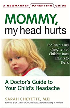 Mommy, My Head Hurts: A Doctor's Guide to Your Child's Headaches 9781557044716