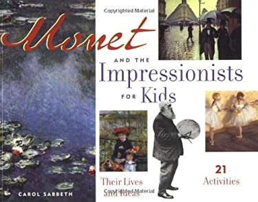Monet and the Impressionists for Kids: Their Lives and Ideas