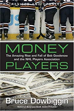 Money Players: The Amazing Rise and Fall of Bob Goodenow and the NHL Players Association 9781552638101
