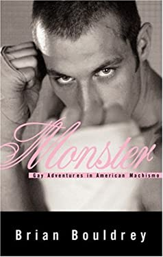 Monster: Gay Adventures in American Machismo
