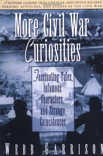 More Civil War Curiosities: Fascinating Tales, Infamous Characters, and Strange Coincidences 9781558533660