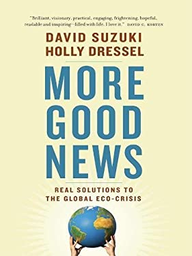 More Good News: Real Solutions to the Global Eco-Crisis 9781553654759