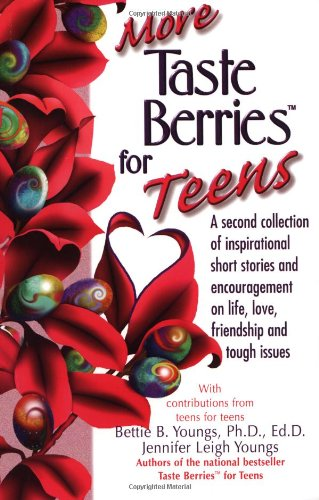 More Taste Berries for Teens: Inspirational Short Stories and Encouragement on Life, Love, Friendship and Tough Issues 9781558748132