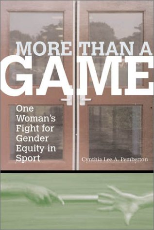 More Than a Game More Than a Game More Than a Game More Than a Game More Than a Game: One Woman's Fight for Gender Equity in Sport One Woman's Fight f 9781555535261