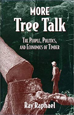 More Tree Talk: The People, Politics, and Economics of Timber 9781559632539