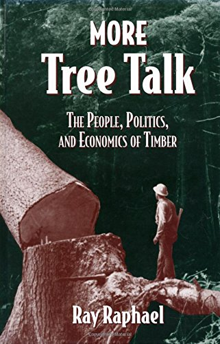 More Tree Talk: The People, Politics, and Economics of Timber 9781559632546