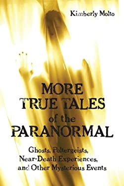 More True Tales of the Paranormal: Ghosts, Poltergeists, Near-Death Experiences, and Other Mysterious Events 9781550028348
